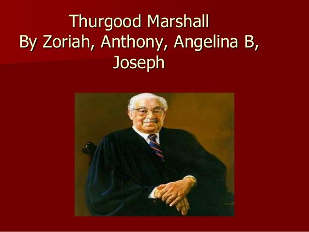 Thurgood MarshallBy Zoriah, Anthony, Angelina B,            Joseph
