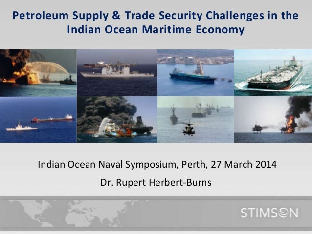 Petroleum Supply & Trade Security Challenges in the Indian Ocean Maritime Economy Dr. Rupert Herbert-Burns Indian Ocean Na...