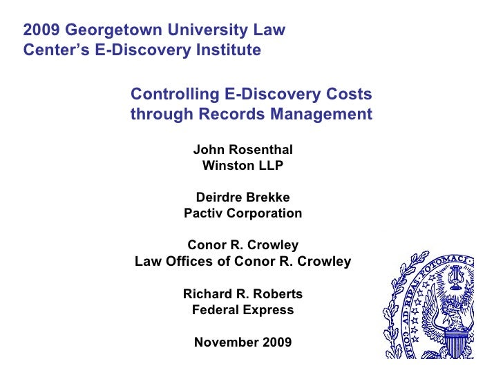 Controlling E-Discovery Costs through Records Management John Rosenthal Winston LLP Deirdre Brekke Pactiv Corporation Cono...