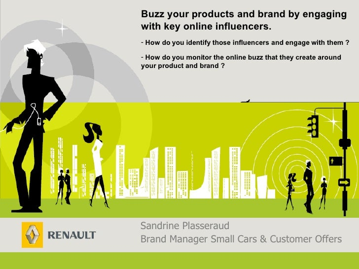 Sandrine Plasseraud Brand Manager Small Cars & Customer Offers <ul><li>Buzz your products and brand   b y engaging with ke...