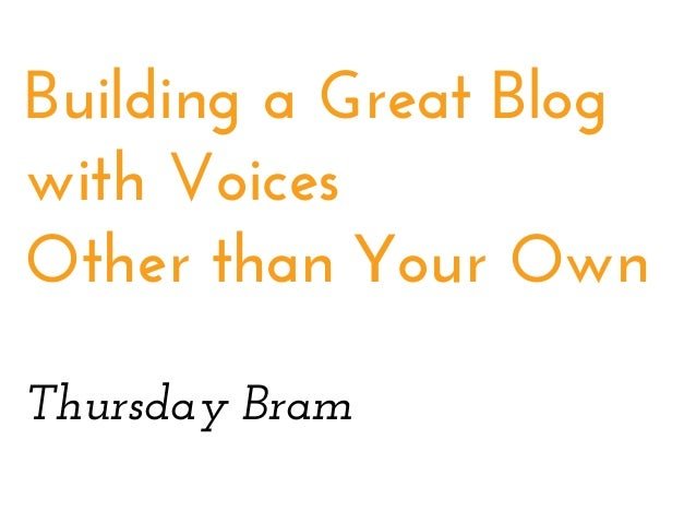 Building a Great Blog with Voices Other than Your Own Thursday Bram