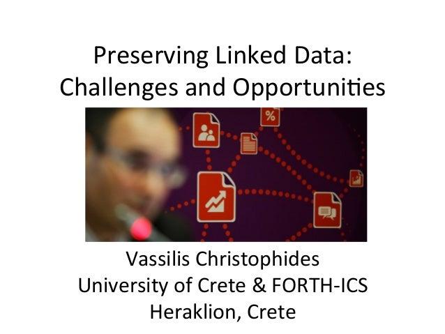 ESWC SS 2013 - Thursday Keynote Vassilis Christophides: Preserving linked data