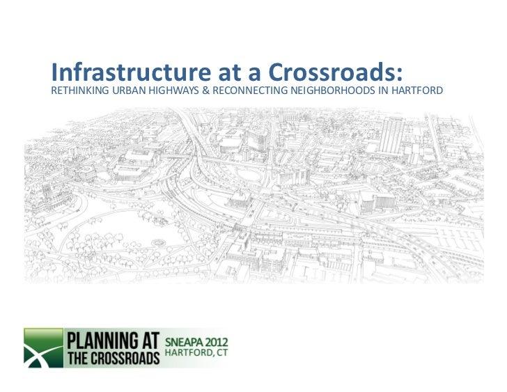 InfrastructureRECONNECTING NEIGHBORHOODS IN HARTFORDRETHINKING URBAN HIGHWAYS &                            at a Crossroads: