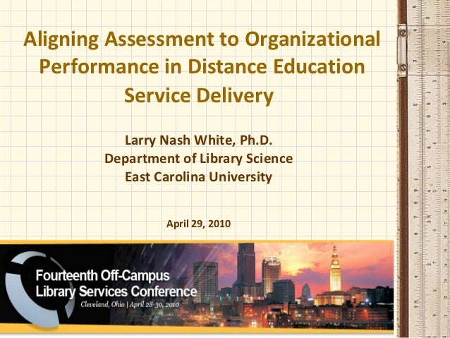 Aligning Assessment to Organizational Performance in Distance Education           Service Delivery          Larry Nash Whi...