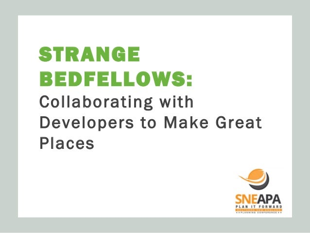 STRANGE BEDFELLOWS: Collaborating with Developers to Make Great Places  ECONOMIC AND REAL ESTATE ANALYSIS FOR SUSTAINABLE ...