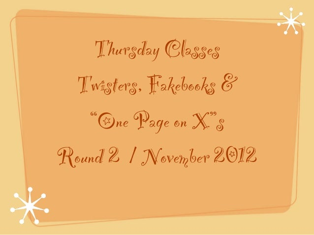 """Thursday Classes Twisters, Fakebooks &   """"One Page on X""""sRound 2 / November 2012"""