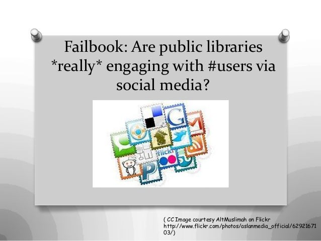 Failbook: Are public libraries*really* engaging with #users via          social media?                ( CC Image courtesy ...