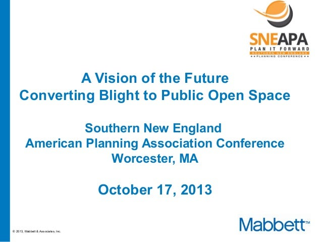 Responsive. Reliable. Proven. Since 1980  A Vision of the Future Converting Blight to Public Open Space Southern New Engla...