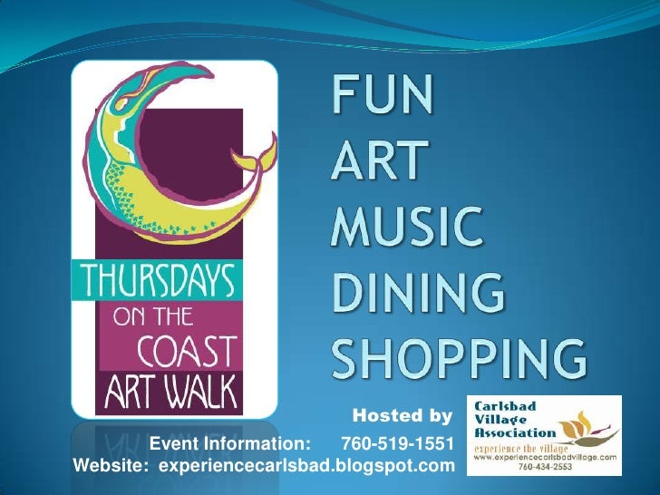 FUNARTMUSICDININGSHOPPING<br />Hosted by <br />Event Information:      760-519-1551<br />Website:  experiencecarlsbad.blog...