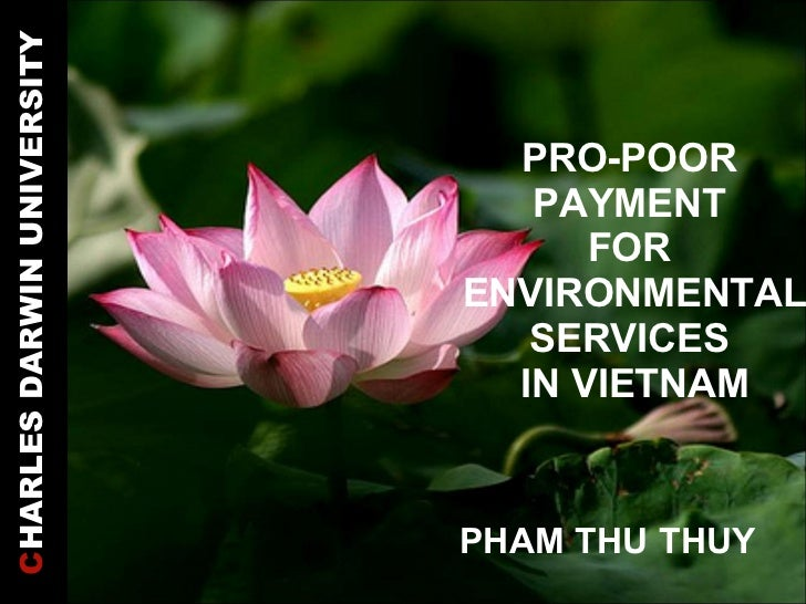C HARLES DARWIN UNIVERSITY PRO-POOR  PAYMENT  FOR  ENVIRONMENTAL SERVICES  IN VIETNAM PHAM THU THUY