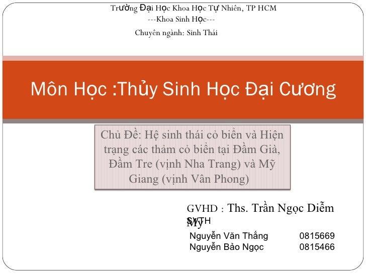 Môn Học :Thủy Sinh Học Đại Cương Trường Đại Học Khoa Học Tự Nhiên, TP HCM ---Khoa Sinh Học--- Chuyên ngành: Sinh Thái GVHD...
