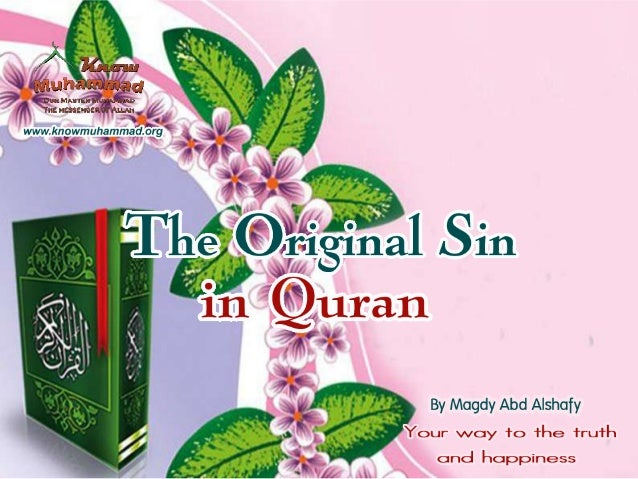 There is no original sin in Islam, Both Adam ate from the banned tree. Upon eating from the tree they asked God and God, t...