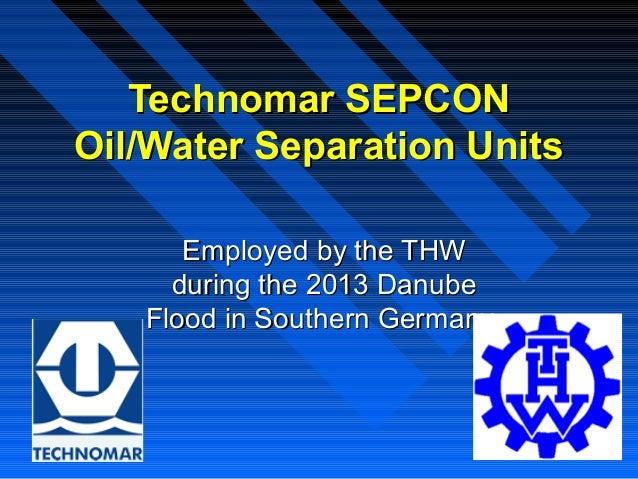 Technomar SEPCONTechnomar SEPCONOil/Water Separation UnitsOil/Water Separation UnitsEmployed by the THWEmployed by the THW...