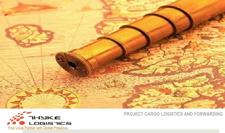 PROJECT CARGO LOGISTICS AND FORWARDINGYour Local Partner with Global Presence