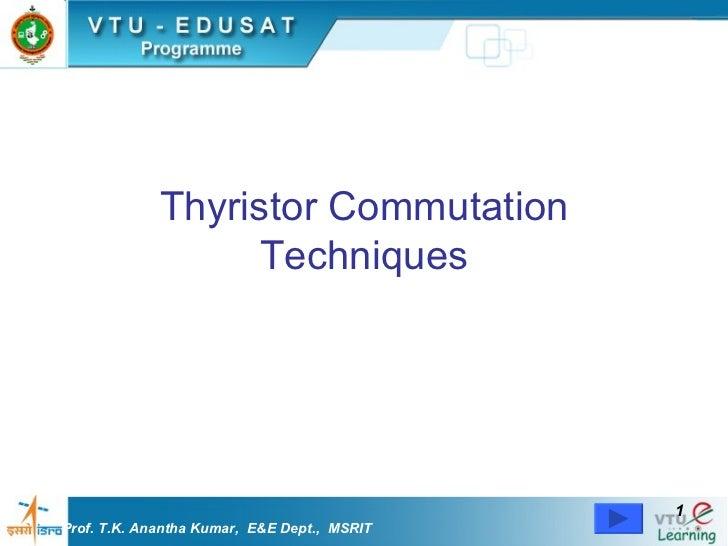 Thyristor Commutation Techniques Prof. T.K. Anantha Kumar,  E&E Dept.,  MSRIT
