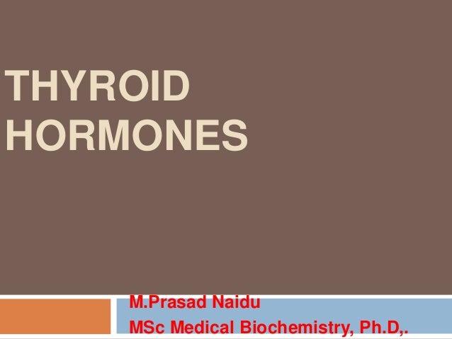 THYROID HORMONES M.Prasad Naidu MSc Medical Biochemistry, Ph.D,.