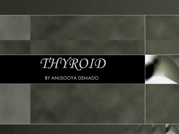 THYROID BY ANUSOOYA DEMADO