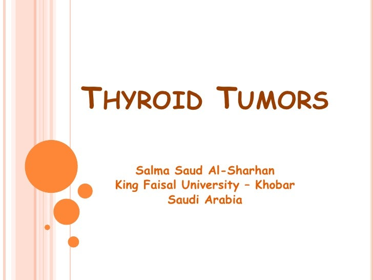 THYROID TUMORS       Salma Saud Al-Sharhan  King Faisal University – Khobar           Saudi Arabia