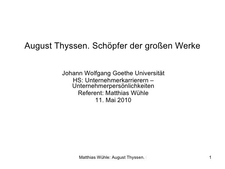 August Thyssen. Schöpfer der großen Werke Johann Wolfgang Goethe Universität HS: Unternehmerkarrierern – Unternehmerpersön...