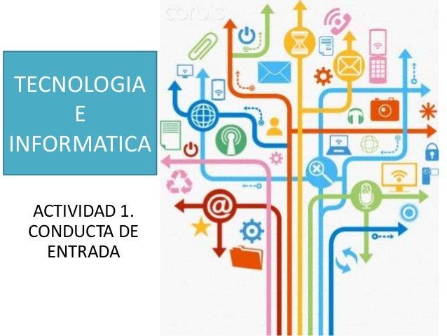 TECNOLOGIA E INFORMATICA ACTIVIDAD 1. CONDUCTA DE ENTRADA