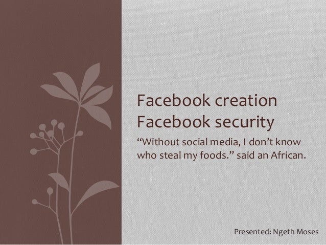 """""""Without social media, I don't know who steal my foods."""" said an African. Facebook creation Facebook security Presented: N..."""