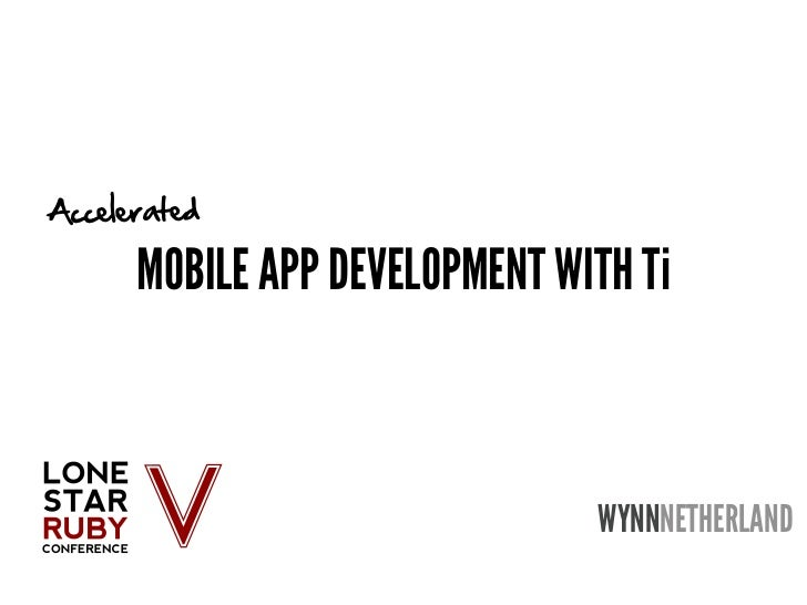 Accelerated      MOBILE APP DEVELOPMENT WITH Ti                               WYNNNETHERLAND