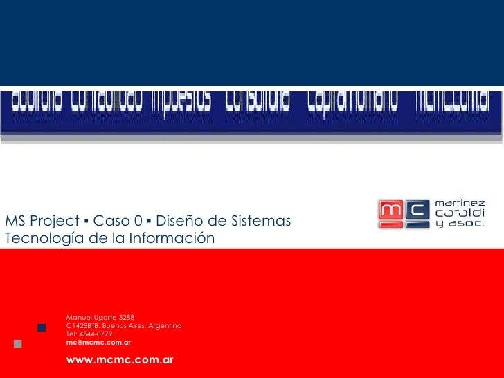 MS Project ▪ Caso 0 ▪ Diseño de Sistemas Tecnología de la Información