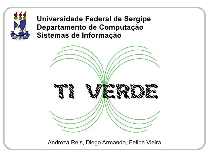 Universidade Federal de Sergipe Departamento de Computação Sistemas de Informação       Andreza Reis, Diego Armando, Felip...