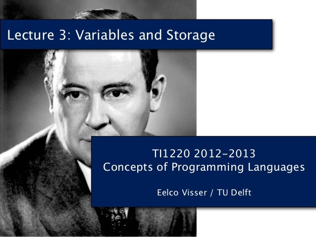 Lecture 3: Variables and Storage                      TI1220 2012-2013              Concepts of Programming Languages     ...