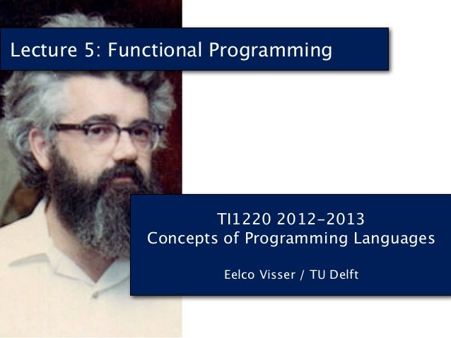 Lecture 5: Functional Programming                      TI1220 2012-2013              Concepts of Programming Languages    ...