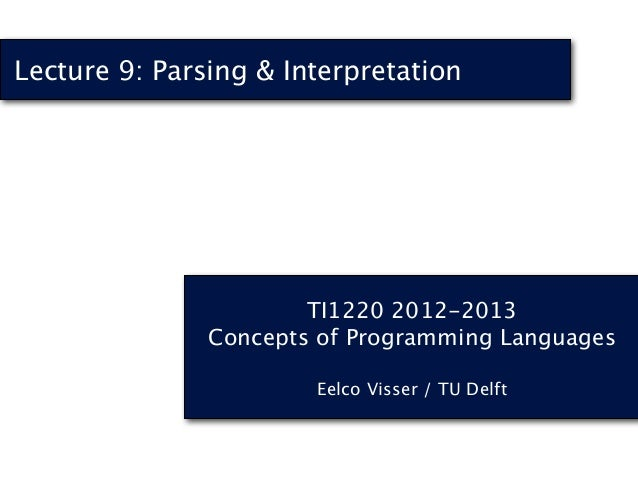 TI1220 2012-2013Concepts of Programming LanguagesEelco Visser / TU DelftLecture 9: Parsing & Interpretation