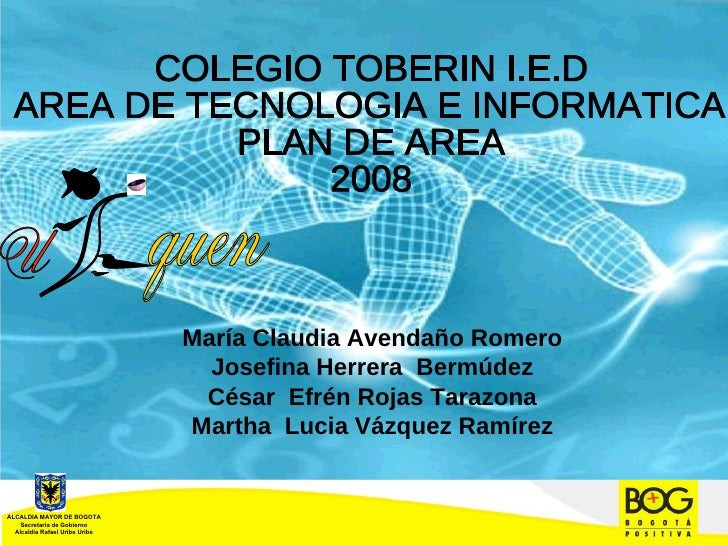 ALCALDIA MAYOR DE BOGOTA  Secretaria de Gobierno  Alcaldía Rafael Uribe Uribe  COLEGIO TOBERIN I.E.D AREA DE TECNOLOGIA E ...