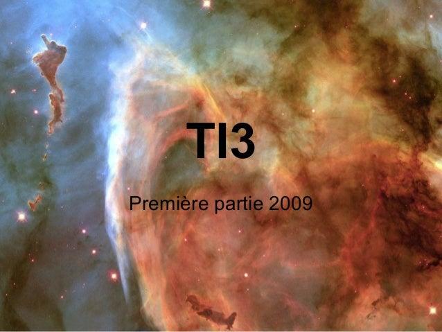TI3 Première partie 2009