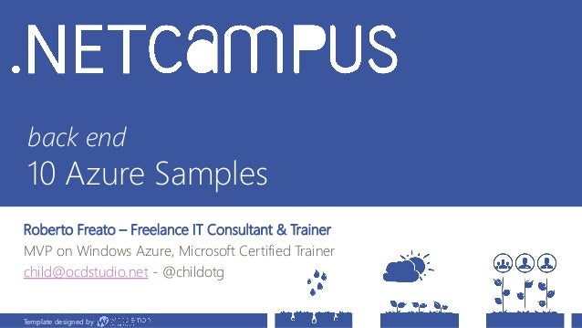 Template designed by back end 10 Azure Samples Roberto Freato – Freelance IT Consultant & Trainer MVP on Windows Azure, Mi...