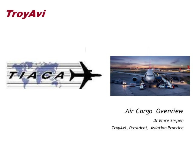 TroyAvi Air Cargo Overview Dr Emre Serpen TroyAvi, President, Aviation Practice