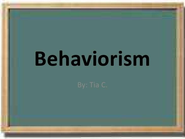 Behaviorism<br />By: Tia C.<br />