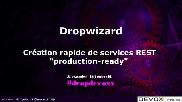 "#DevoxxFR 1 Dropwizard Création rapide de services REST ""production-ready"" Al exander Dej anovski #dropdevoxx #dropdevoxx ..."