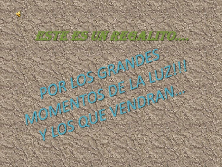 ESTE ES UN REGALITO….<br />POR LOS GRANDES MOMENTOS DE LA LUZ!!! Y LOS QUE VENDRAN…<br />