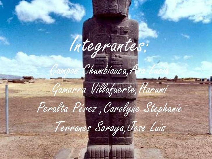 Integrantes:Campos Chumbiauca,Ana LuciaGamarra Villafuerte,HarumiPeralta Pérez ,Carolyne StephanieTerrones Saraya,Jose Lui...
