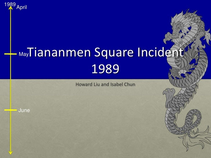 Tiananmen Square Incident1989<br />Howard Liu and Isabel Chun<br />