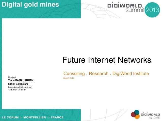 Future Internet Networks Consulting . Research . DigiWorld Institute Contact  Tiana RAMAHANDRY Senior Consultant t.ramahan...
