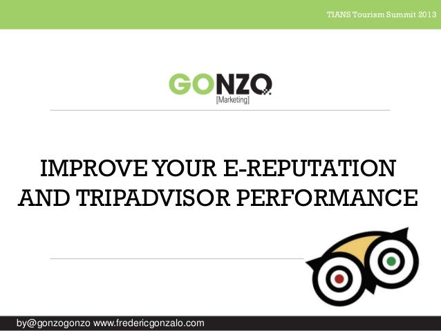 TIANS Tourism Summit 2013  IMPROVE YOUR E-REPUTATION AND TRIPADVISOR PERFORMANCE  by@gonzogonzo www.fredericgonzalo.com
