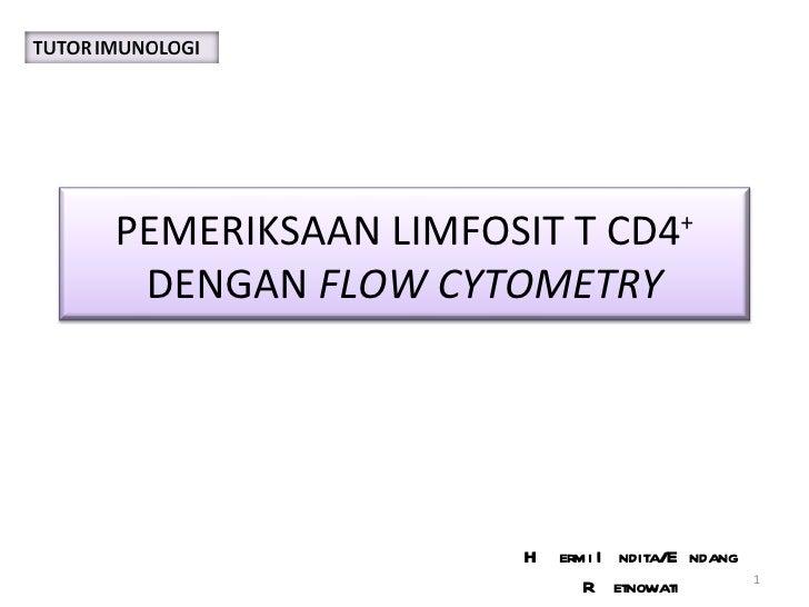 Hermi Indita/Endang Retnowati PEMERIKSAAN LIMFOSIT T CD4 +  DENGAN  FLOW CYTOMETRY