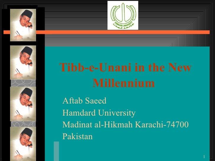 Tibb-e-Unani in the New Millennium   Aftab Saeed Hamdard University  Madinat al-Hikmah Karachi-74700 Pakistan