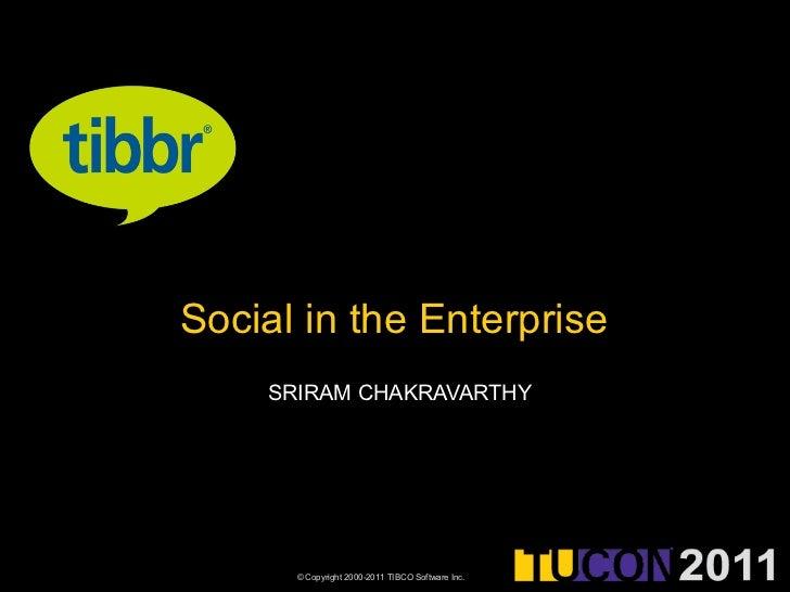 Social in the Enterprise    SRIRAM CHAKRAVARTHY      © Copyright 2000-2011 TIBCO Software Inc.