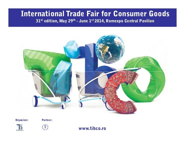 International Trade Fair for Consumer Goods 31st edition, May 29th - June 1st 2014, Romexpo Central Pavilion  Organizer:  ...