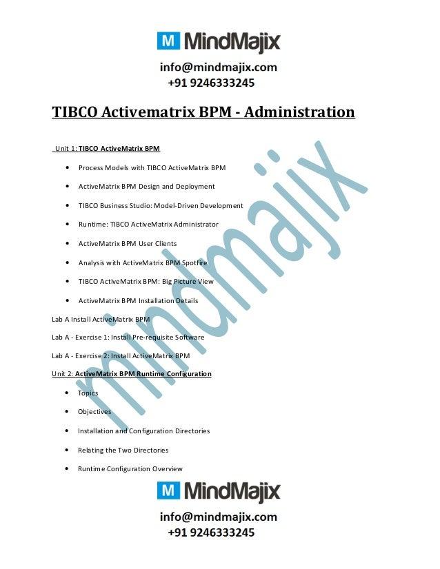 TIBCO Activematrix BPM - Administration Unit 1: TIBCO ActiveMatrix BPM • Process Models with TIBCO ActiveMatrix BPM • Acti...