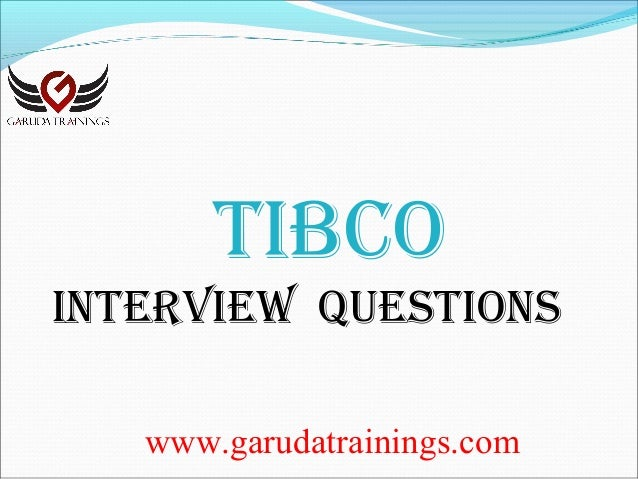 TIBCO Latest Interview Questions with Answers by Garuda Trainings