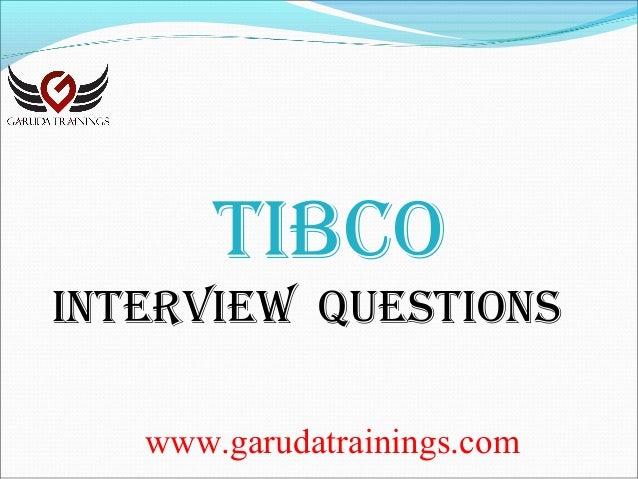 www.garudatrainings.com Tibco inTerview QuesTions