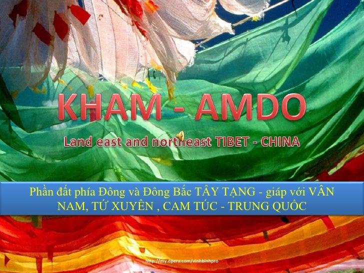 KHAM - AMDO<br />Land east and northeast TIBET - CHINA<br />PhầnđấtphíaĐôngvàĐôngBắc TÂY TẠNG - giápvới VÂN NAM, TỨ XUYÊN ...